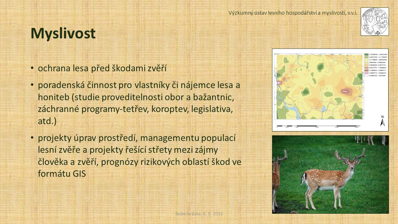 Výzkumný ústav lesního hospodářství a myslivosti, v.v.i. Sedmikráska, 6. 5. 2015 Myslivost ochrana lesa před škodami zvěří poradenská činnost pro vlas