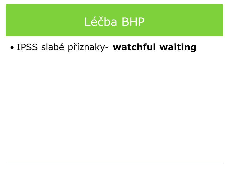 Léčba BHP IPSS slabé příznaky- watchful waiting
