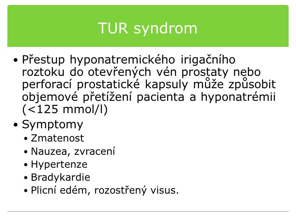 TUR syndrom Přestup hyponatremického irigačního roztoku do otevřených vén prostaty nebo perforací prostatické kapsuly může způsobit objemové přetížení