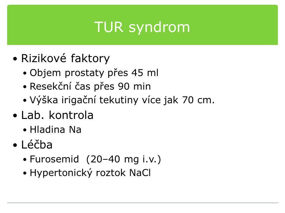 TUR syndrom Rizikové faktory Objem prostaty přes 45 ml Resekční čas přes 90 min Výška irigační tekutiny více jak 70 cm. Lab. kontrola Hladina Na Léčba