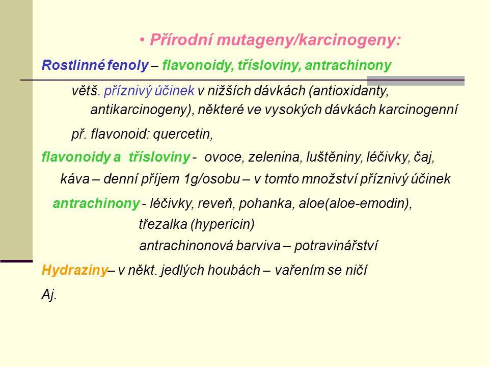 Přírodní mutageny/karcinogeny: Rostlinné fenoly – flavonoidy, třísloviny, antrachinony větš. příznivý účinek v nižších dávkách (antioxidanty, antikarc