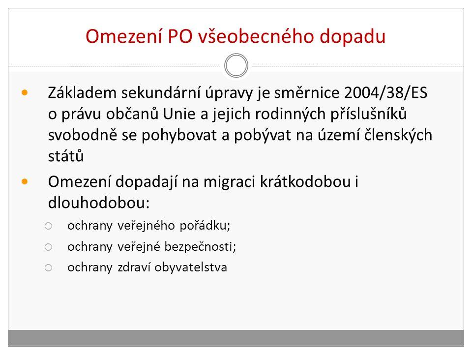 Omezení PO všeobecného dopadu Základem sekundární úpravy je směrnice 2004/38/ES o právu občanů Unie a jejich rodinných příslušníků svobodně se pohybovat a pobývat na území členských států Omezení dopadají na migraci krátkodobou i dlouhodobou:  ochrany veřejného pořádku;  ochrany veřejné bezpečnosti;  ochrany zdraví obyvatelstva