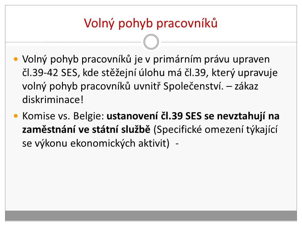 Volný pohyb pracovníků Volný pohyb pracovníků je v primárním právu upraven čl.39-42 SES, kde stěžejní úlohu má čl.39, který upravuje volný pohyb pracovníků uvnitř Společenství.