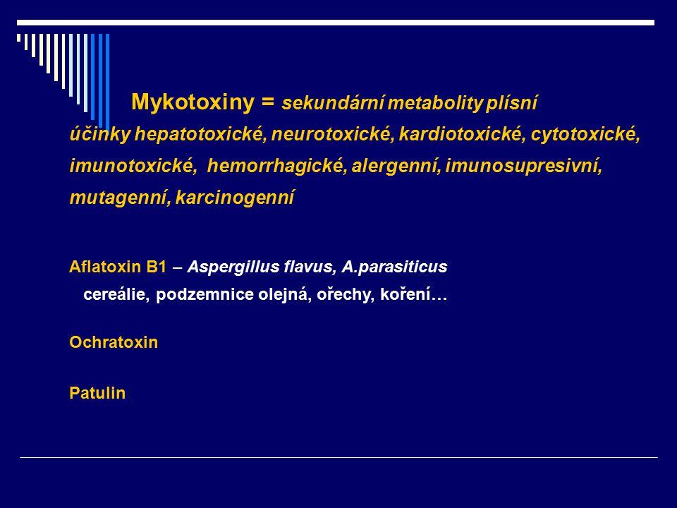 Mykotoxiny = sekundární metabolity plísní účinky hepatotoxické, neurotoxické, kardiotoxické, cytotoxické, imunotoxické, hemorrhagické, alergenní, imun