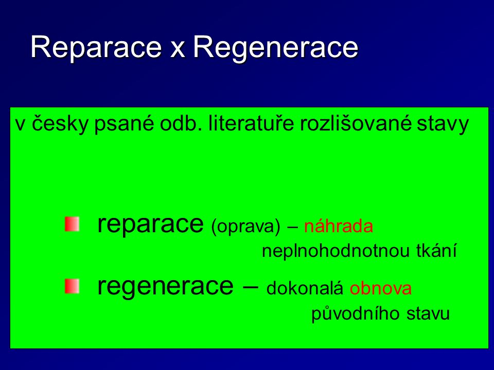 Reparace x Regenerace v česky psané odb. literatuře rozlišované stavy reparace (oprava) – náhrada neplnohodnotnou tkání regenerace – dokonalá obnova p