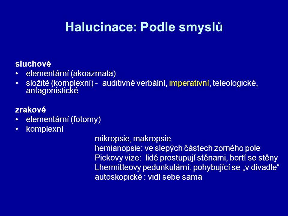 Halucinace: Podle smyslů sluchové elementární (akoazmata) složité (komplexní) - auditivně verbální, imperativní, teleologické, antagonistické zrakové
