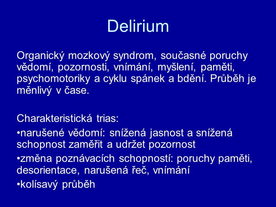 Delirium Organický mozkový syndrom, současné poruchy vědomí, pozornosti, vnímání, myšlení, paměti, psychomotoriky a cyklu spánek a bdění. Průběh je mě