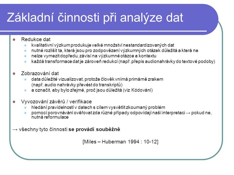 Základní činnosti při analýze dat Redukce dat kvalitativní výzkum produkuje velké množství nestandardizovaných dat nutné rozlišit ta, která jsou pro z