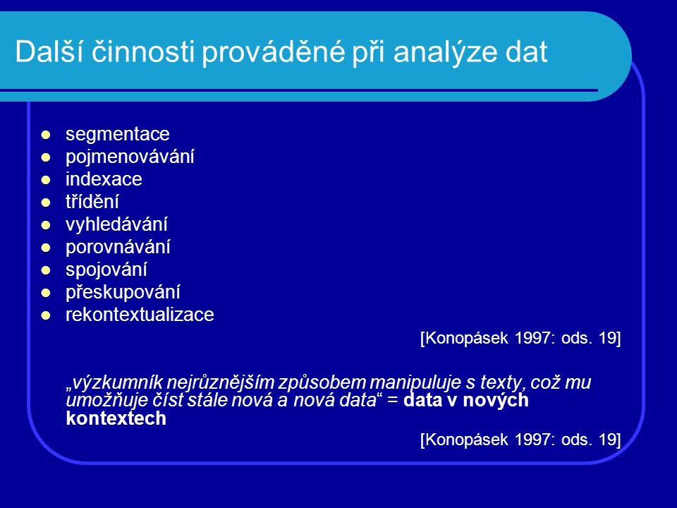 Další činnosti prováděné při analýze dat segmentace pojmenovávání indexace třídění vyhledávání porovnávání spojování přeskupování rekontextualizace [K