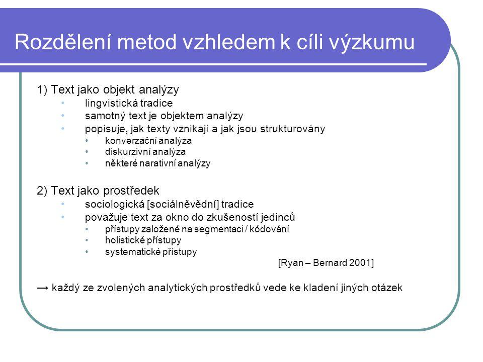 Rozdělení metod vzhledem k cíli výzkumu 1) Text jako objekt analýzy lingvistická tradice samotný text je objektem analýzy popisuje, jak texty vznikají