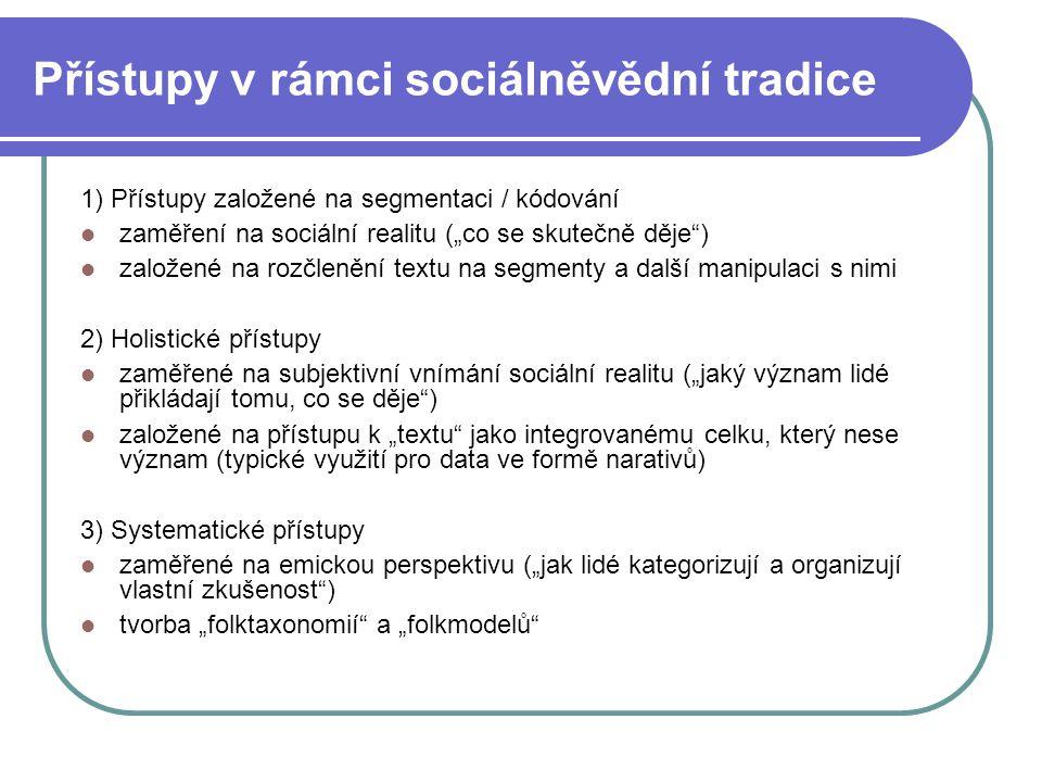 """Přístupy v rámci sociálněvědní tradice 1) Přístupy založené na segmentaci / kódování zaměření na sociální realitu (""""co se skutečně děje"""") založené na"""