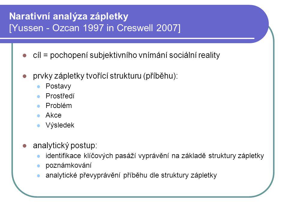 Narativní analýza zápletky [Yussen - Ozcan 1997 in Creswell 2007] cíl = pochopení subjektivního vnímání sociální reality prvky zápletky tvořící strukt