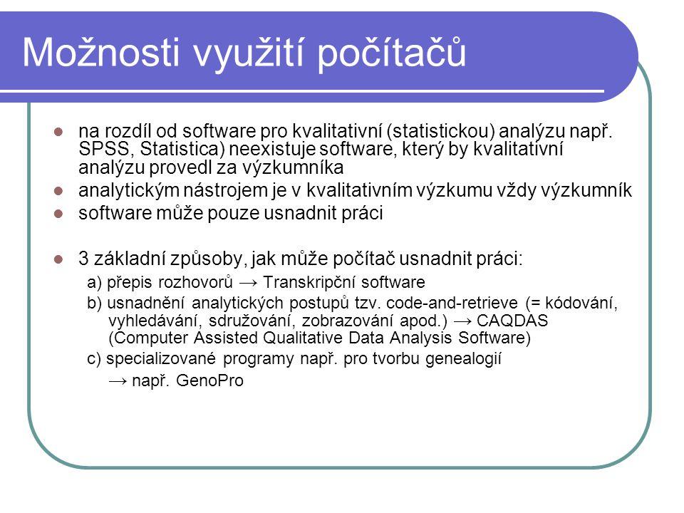 Možnosti využití počítačů na rozdíl od software pro kvalitativní (statistickou) analýzu např. SPSS, Statistica) neexistuje software, který by kvalitat