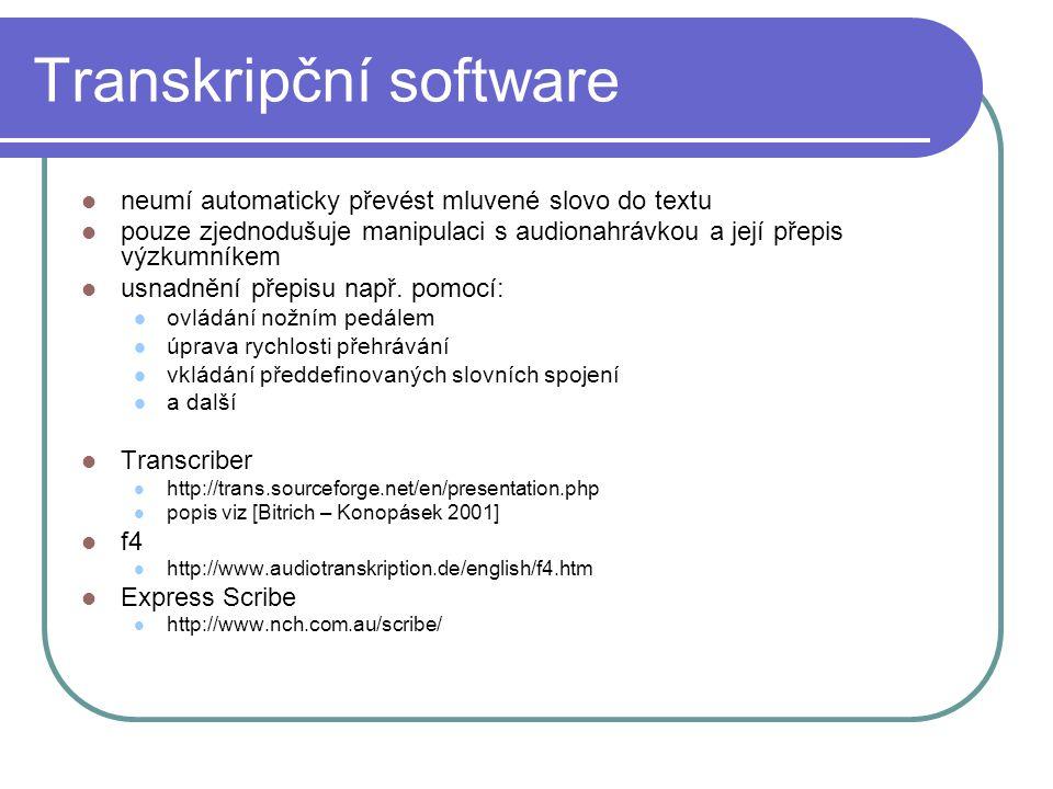 Transkripční software neumí automaticky převést mluvené slovo do textu pouze zjednodušuje manipulaci s audionahrávkou a její přepis výzkumníkem usnadn