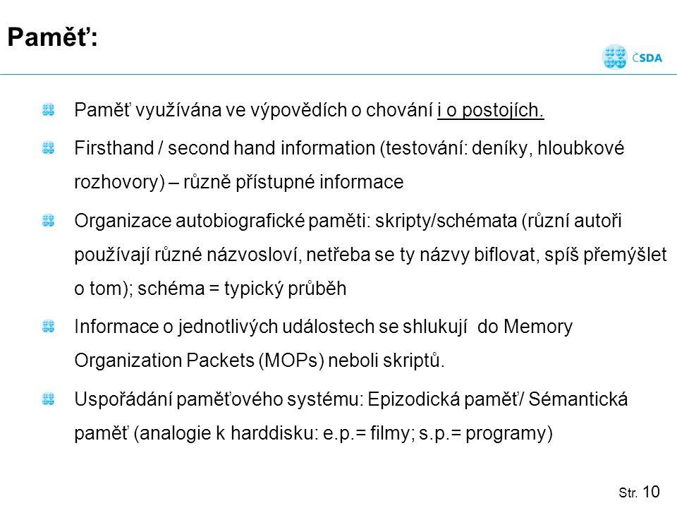 Str. 10 Paměť: Paměť využívána ve výpovědích o chování i o postojích. Firsthand / second hand information (testování: deníky, hloubkové rozhovory) – r
