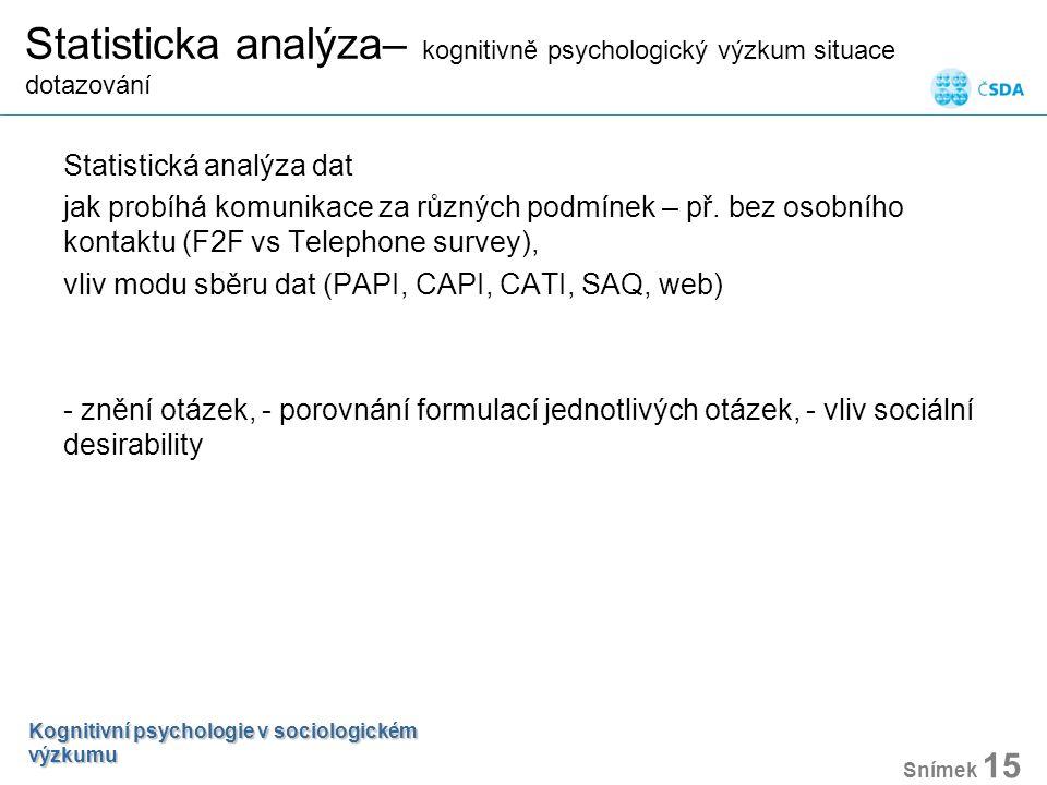 Statisticka analýza– kognitivně psychologický výzkum situace dotazování Statistická analýza dat jak probíhá komunikace za různých podmínek – př. bez o