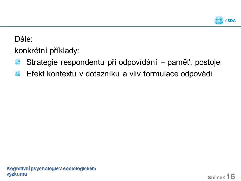 Dále: konkrétní příklady: Strategie respondentů při odpovídání – paměť, postoje Efekt kontextu v dotazníku a vliv formulace odpovědi Kognitivní psycho