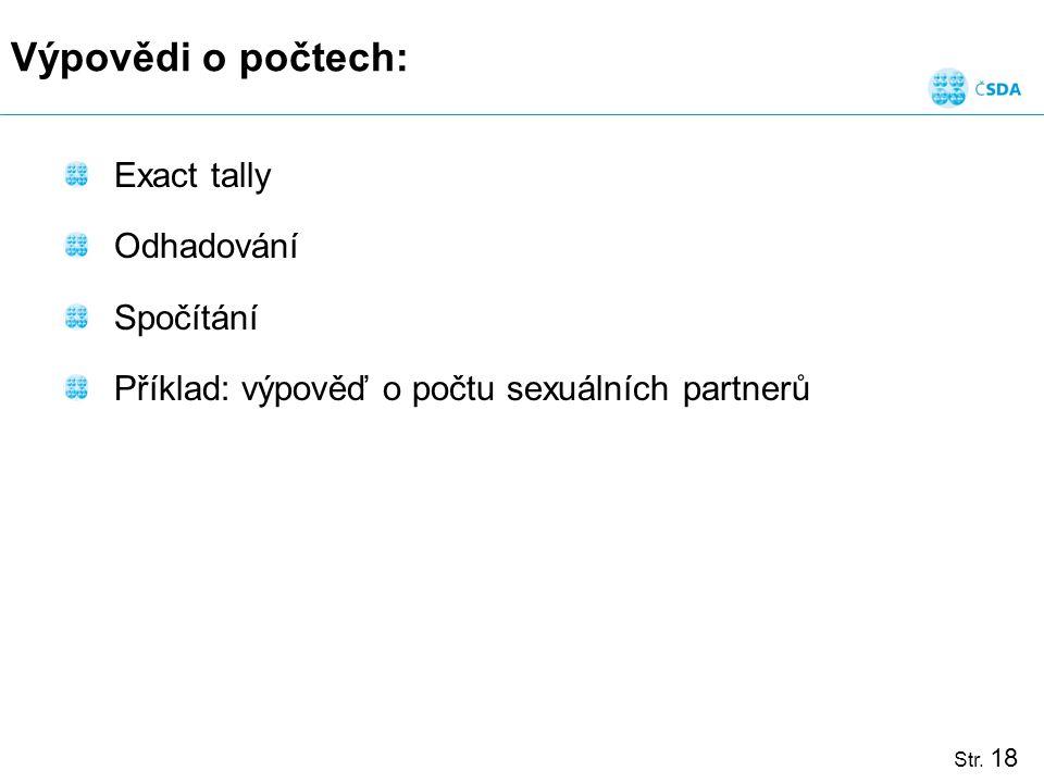 Str. 18 Výpovědi o počtech: Exact tally Odhadování Spočítání Příklad: výpověď o počtu sexuálních partnerů