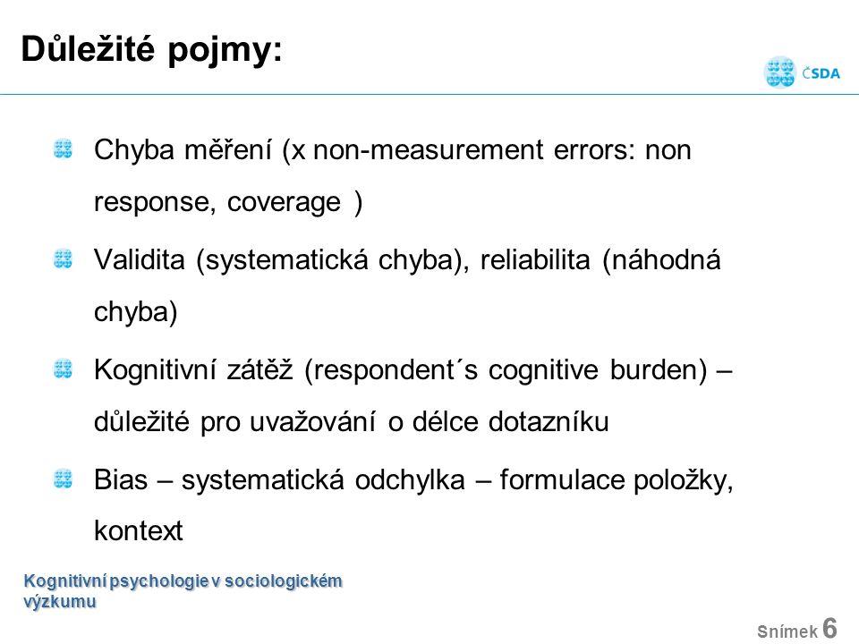 Důležité pojmy: Kognitivní psychologie v sociologickém výzkumu Snímek 6 Chyba měření (x non-measurement errors: non response, coverage ) Validita (sys