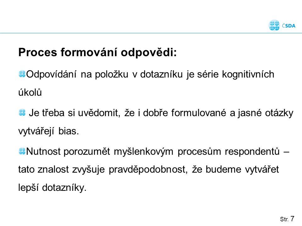 Str. 7 Proces formování odpovědi: Odpovídání na položku v dotazníku je série kognitivních úkolů Je třeba si uvědomit, že i dobře formulované a jasné o