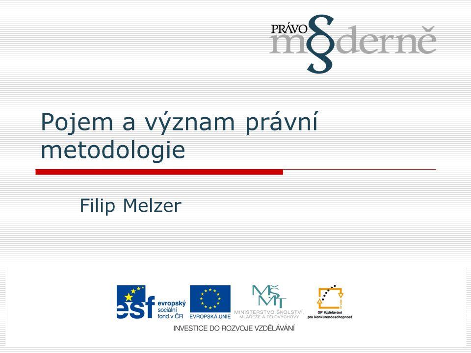 Pojem a význam právní metodologie Filip Melzer