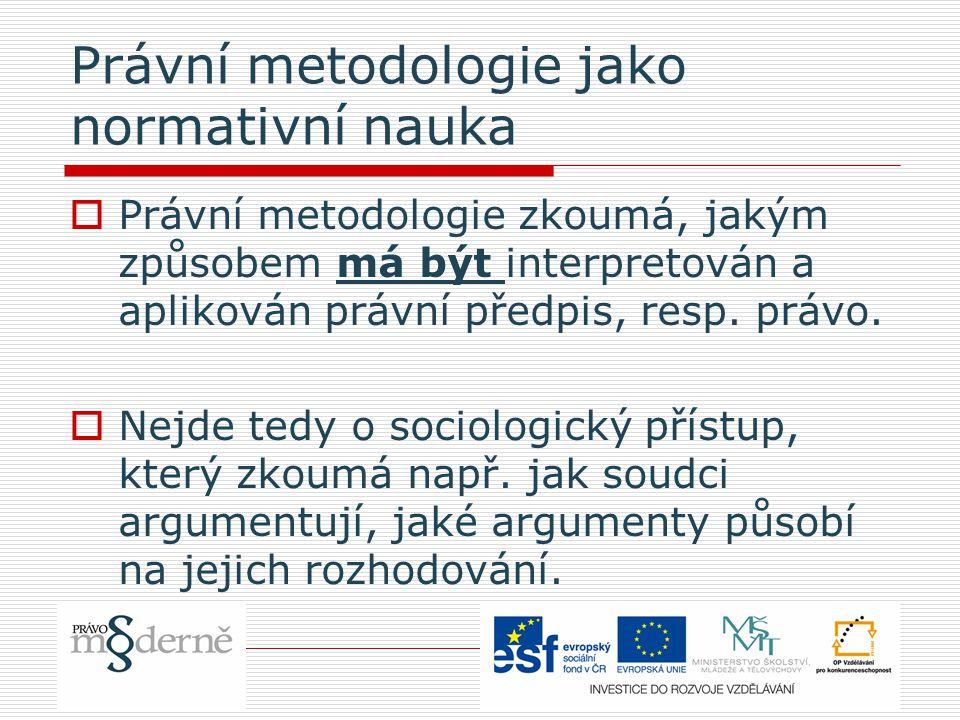 Právní metodologie jako normativní nauka  Právní metodologie zkoumá, jakým způsobem má být interpretován a aplikován právní předpis, resp. právo.  N