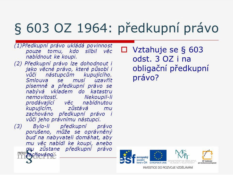 § 603 OZ 1964: předkupní právo (1)Předkupní právo ukládá povinnost pouze tomu, kdo slíbil věc nabídnout ke koupi. (2) Předkupní právo lze dohodnout i
