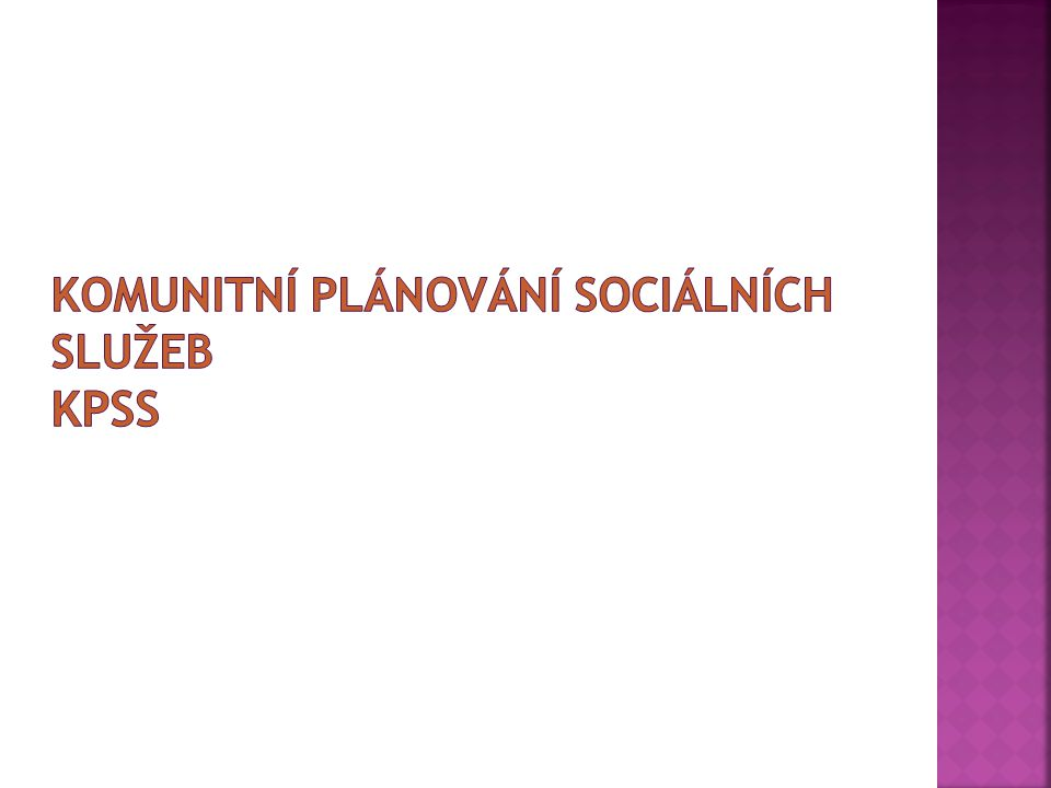  KPSS se uskutečňuje jako součást rozsáhlé reformy sociálních služeb  celý proces zohledňuje nové moderní trendy týkající se systému sociálních služeb a přímo se v něm promítá přibližování evropským standardům