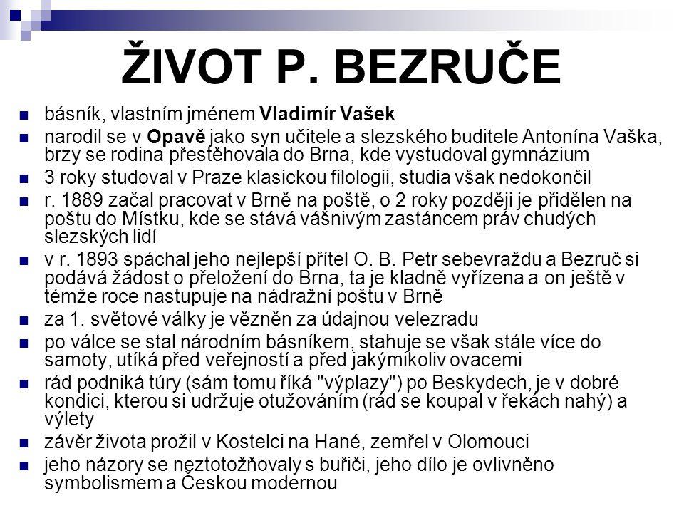 ŽIVOT P. BEZRUČE básník, vlastním jménem Vladimír Vašek narodil se v Opavě jako syn učitele a slezského buditele Antonína Vaška, brzy se rodina přestě