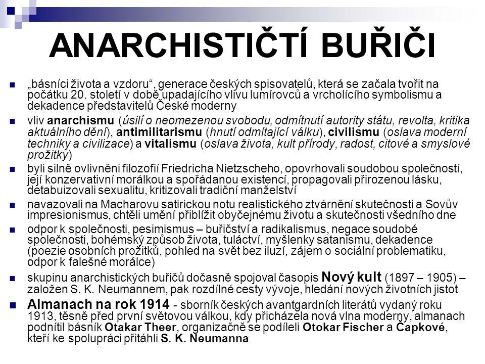 """ANARCHISTIČTÍ BUŘIČI """"básníci života a vzdoru"""", generace českých spisovatelů, která se začala tvořit na počátku 20. století v době upadajícího vlivu l"""