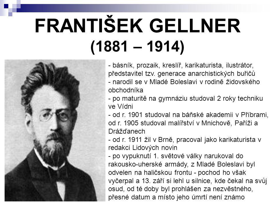 FRANTIŠEK GELLNER (1881 – 1914) - básník, prozaik, kreslíř, karikaturista, ilustrátor, představitel tzv. generace anarchistických buřičů - narodil se