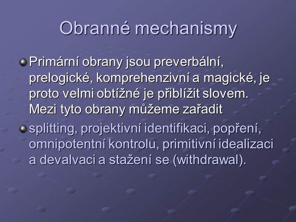 Obranné mechanismy Primární obrany jsou preverbální, prelogické, komprehenzivní a magické, je proto velmi obtížné je přiblížit slovem.