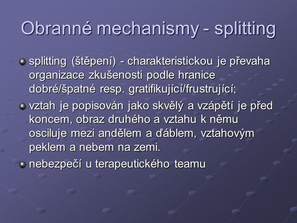 Obranné mechanismy - splitting splitting (štěpení) - charakteristickou je převaha organizace zkušenosti podle hranice dobré/špatné resp.