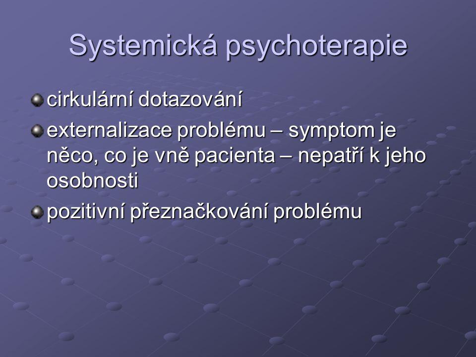 Systemická psychoterapie cirkulární dotazování externalizace problému – symptom je něco, co je vně pacienta – nepatří k jeho osobnosti pozitivní přeznačkování problému