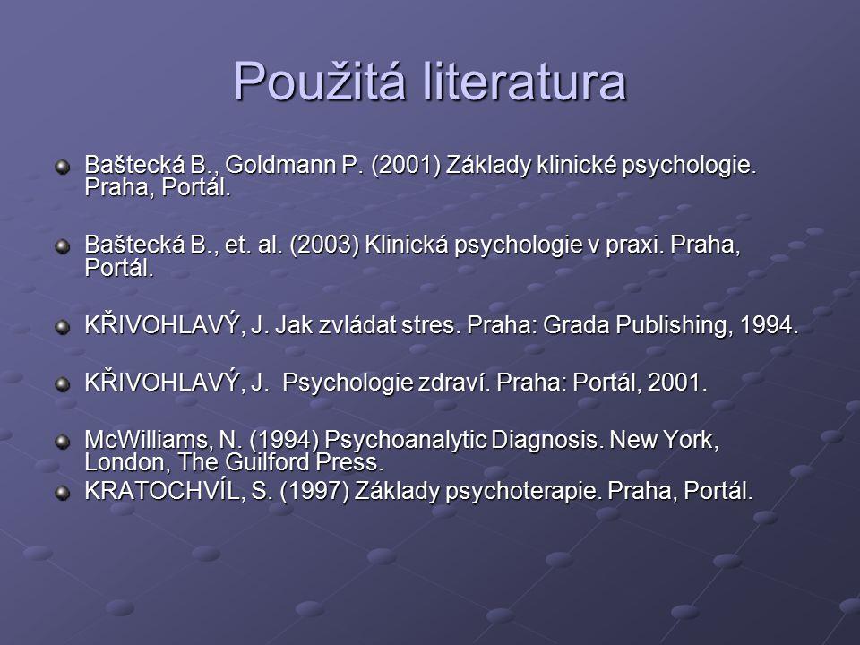 Použitá literatura Baštecká B., Goldmann P.(2001) Základy klinické psychologie.