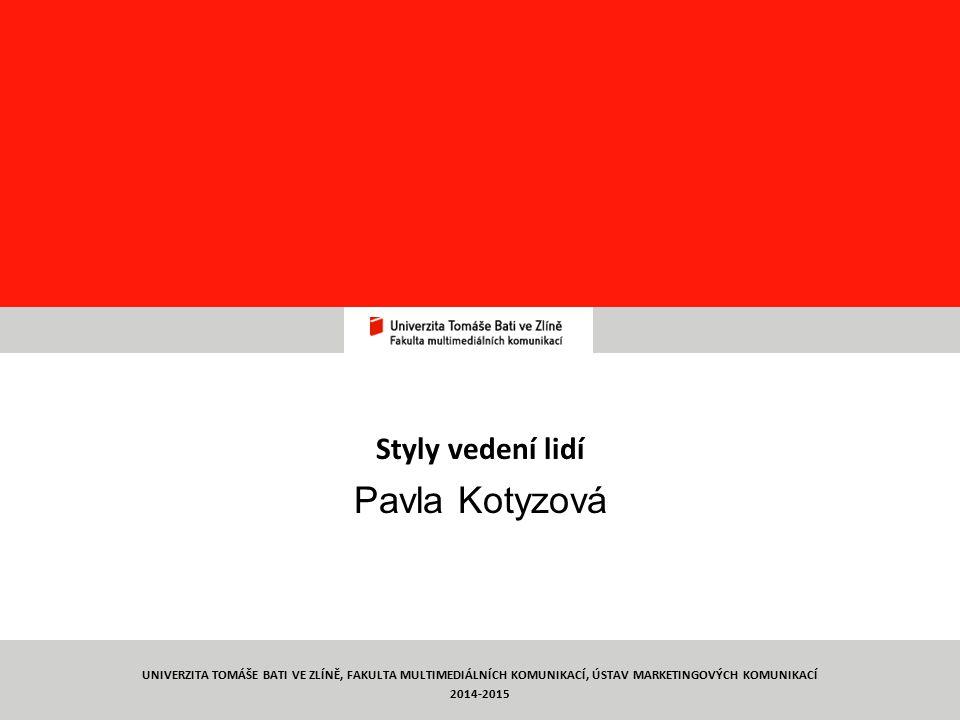 Týmová práce TYMP 1/ C6 Styly vedení lidí Pavla Kotyzová 1 UNIVERZITA TOMÁŠE BATI VE ZLÍNĚ, FAKULTA MULTIMEDIÁLNÍCH KOMUNIKACÍ, ÚSTAV MARKETINGOVÝCH K