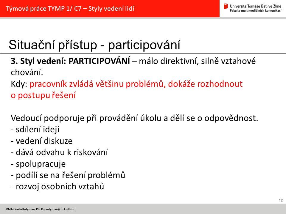 Situační přístup - participování 10 PhDr. Pavla Kotyzová, Ph. D., kotyzova@fmk.utb.cz Týmová práce TYMP 1/ C7 – Styly vedení lidí 3. Styl vedení: PART
