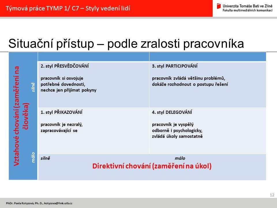 Situační přístup – podle zralosti pracovníka 12 PhDr. Pavla Kotyzová, Ph. D., kotyzova@fmk.utb.cz Týmová práce TYMP 1/ C7 – Styly vedení lidí Vztahové