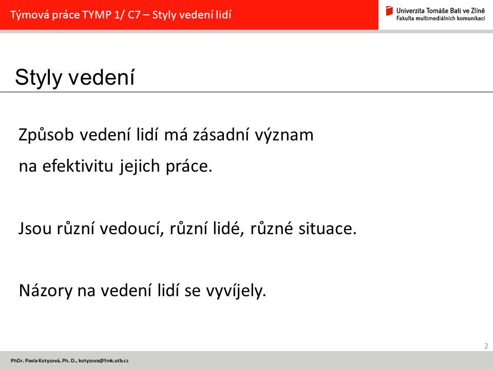 Styly vedení 2 PhDr. Pavla Kotyzová, Ph. D., kotyzova@fmk.utb.cz Týmová práce TYMP 1/ C7 – Styly vedení lidí Způsob vedení lidí má zásadní význam na e