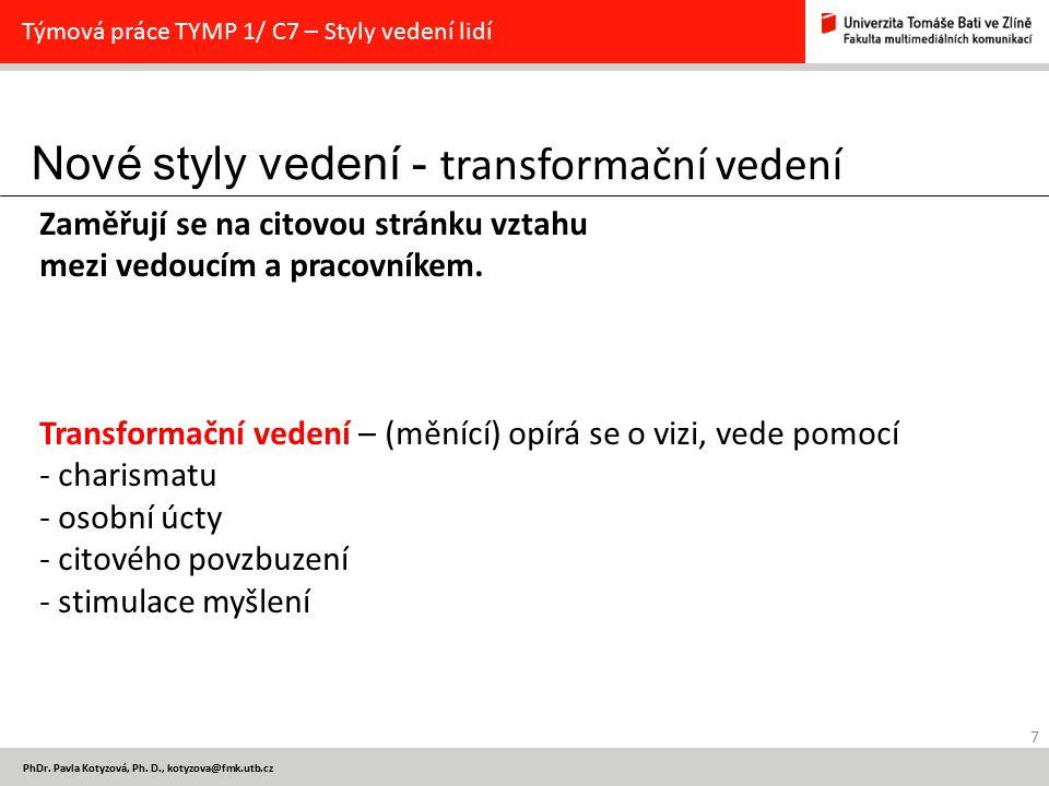 Nové styly vedení - transformační vedení 7 PhDr. Pavla Kotyzová, Ph. D., kotyzova@fmk.utb.cz Týmová práce TYMP 1/ C7 – Styly vedení lidí Zaměřují se n