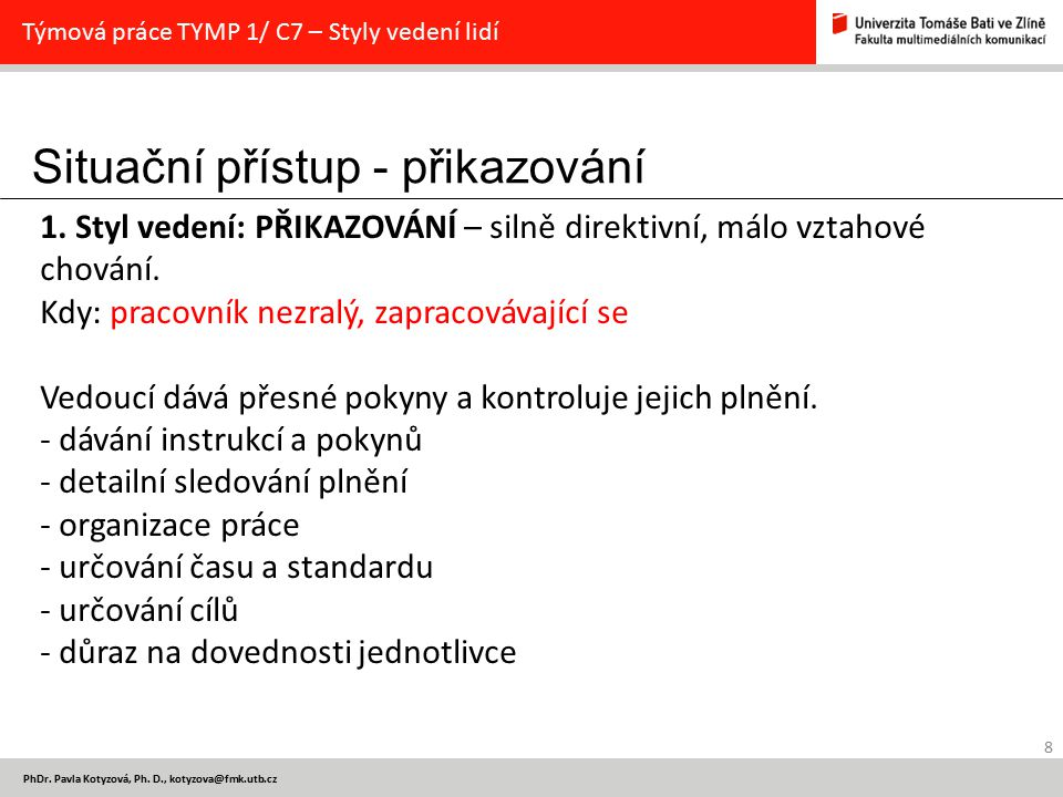 Situační přístup - přikazování 8 PhDr. Pavla Kotyzová, Ph. D., kotyzova@fmk.utb.cz Týmová práce TYMP 1/ C7 – Styly vedení lidí 1. Styl vedení: PŘIKAZO