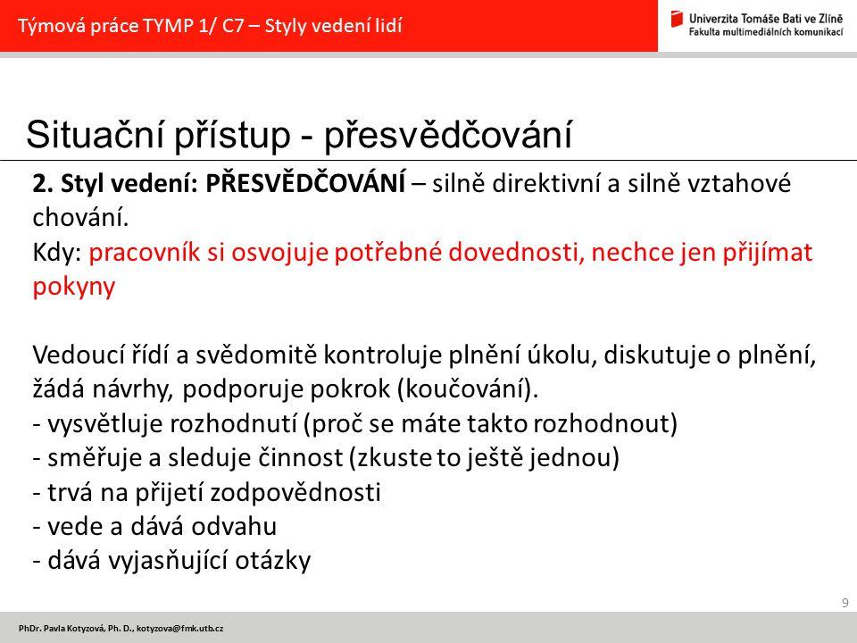 Situační přístup - přesvědčování 9 PhDr. Pavla Kotyzová, Ph. D., kotyzova@fmk.utb.cz Týmová práce TYMP 1/ C7 – Styly vedení lidí 2. Styl vedení: PŘESV