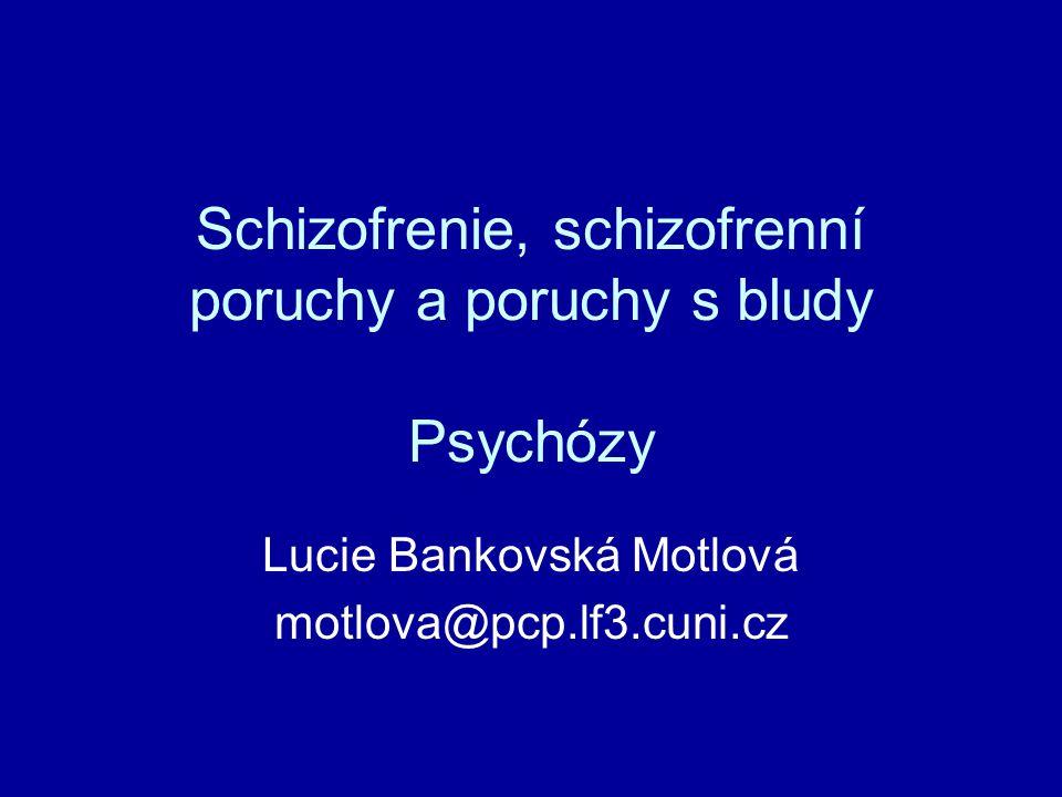 Schizofrenie, schizofrenní poruchy a poruchy s bludy Psychózy Lucie Bankovská Motlová motlova@pcp.lf3.cuni.cz