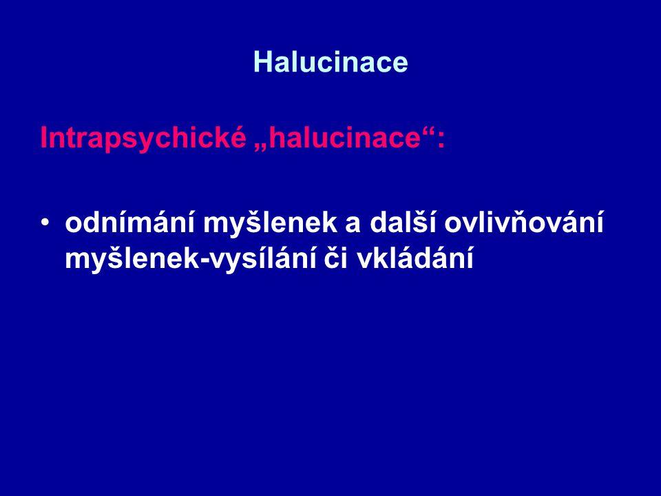 """Halucinace Intrapsychické """"halucinace"""": odnímání myšlenek a další ovlivňování myšlenek-vysílání či vkládání"""
