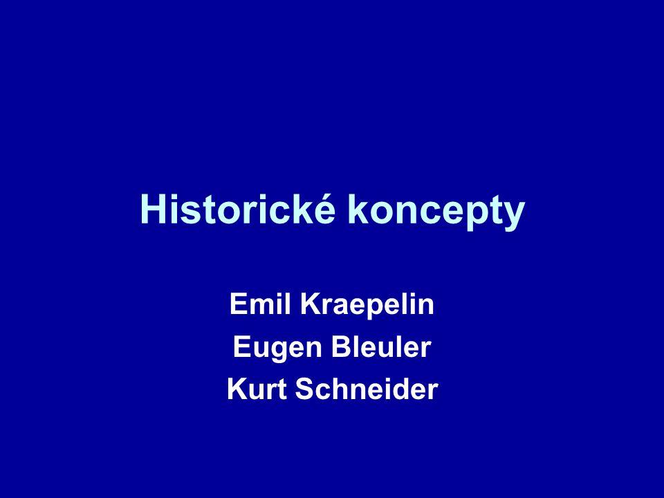 Historické koncepty Emil Kraepelin Eugen Bleuler Kurt Schneider