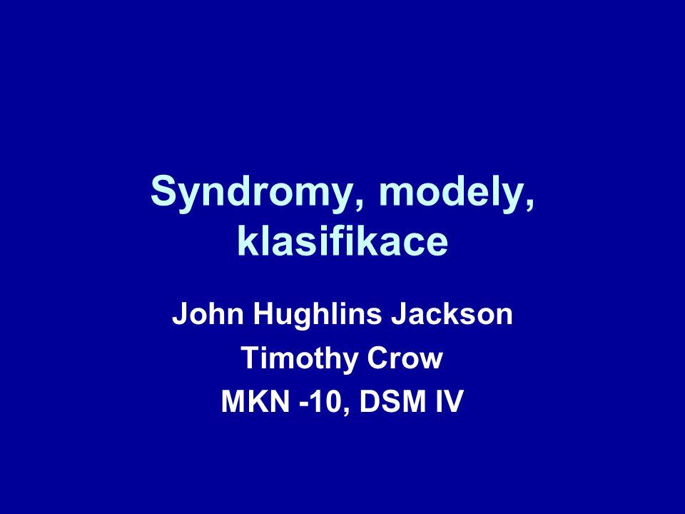 Syndromy, modely, klasifikace John Hughlins Jackson Timothy Crow MKN -10, DSM IV