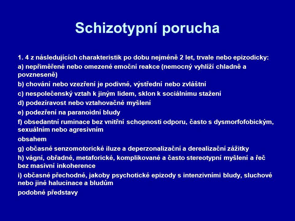 Schizotypní porucha 1. 4 z následujících charakteristik po dobu nejméně 2 let, trvale nebo epizodicky: a) nepřiměřené nebo omezené emoční reakce (nemo