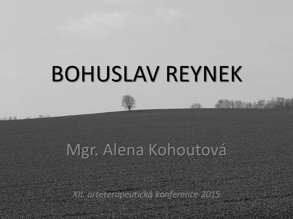 BOHUSLAV REYNEK Mgr. Alena Kohoutová XII. arteterapeutická konference 2015