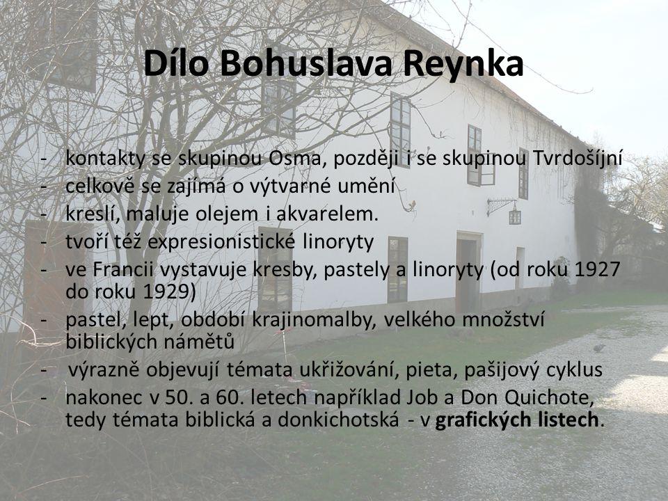 Dílo Bohuslava Reynka -kontakty se skupinou Osma, později i se skupinou Tvrdošíjní -celkově se zajímá o výtvarné umění -kreslí, maluje olejem i akvare