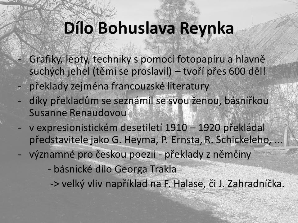 Dílo Bohuslava Reynka -Grafiky, lepty, techniky s pomocí fotopapíru a hlavně suchých jehel (těmi se proslavil) – tvoří přes 600 děl! -překlady zejména